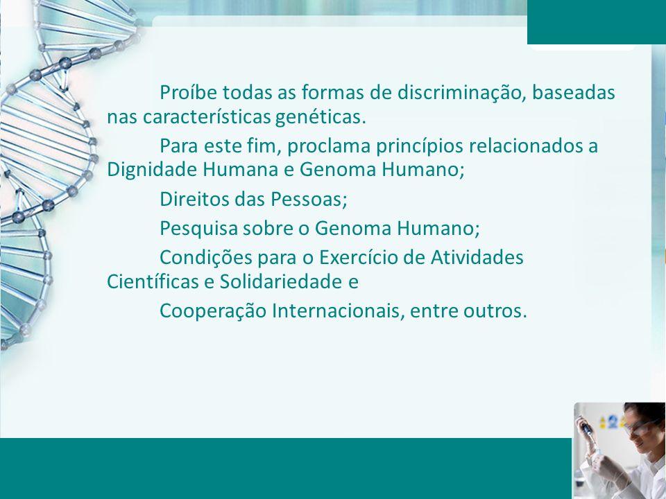 Proíbe todas as formas de discriminação, baseadas nas características genéticas.