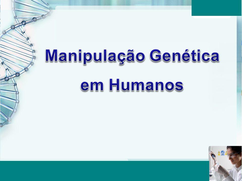 Manipulação Genética em Humanos