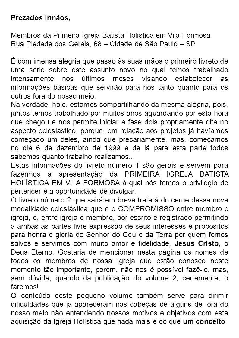 Prezados irmãos, Membros da Primeira Igreja Batista Holística em Vila Formosa. Rua Piedade dos Gerais, 68 – Cidade de São Paulo – SP.