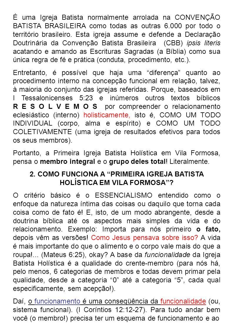 É uma Igreja Batista normalmente arrolada na CONVENÇÃO BATISTA BRASILEIRA como todas as outras 6.000 por todo o território brasileiro. Esta igreja assume e defende a Declaração Doutrinária da Convenção Batista Brasileira (CBB) ipsis literis acatando e amando as Escrituras Sagradas (a Bíblia) como sua única regra de fé e prática (conduta, procedimento, etc.).