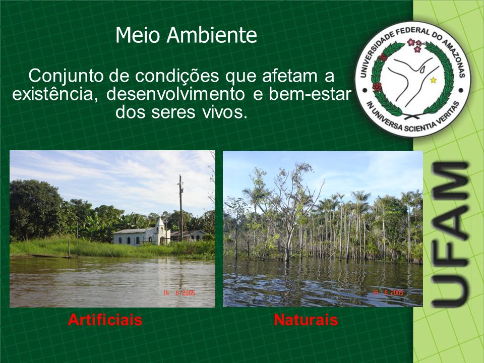 Meio Ambiente Conjunto de condições que afetam a existência, desenvolvimento e bem-estar dos seres vivos.