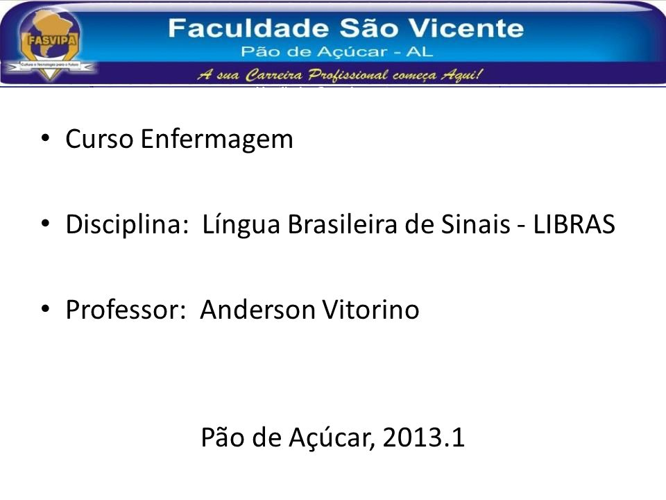 Curso Enfermagem Disciplina: Língua Brasileira de Sinais - LIBRAS. Professor: Anderson Vitorino.