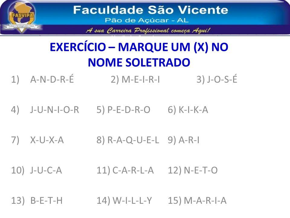EXERCÍCIO – MARQUE UM (X) NO NOME SOLETRADO