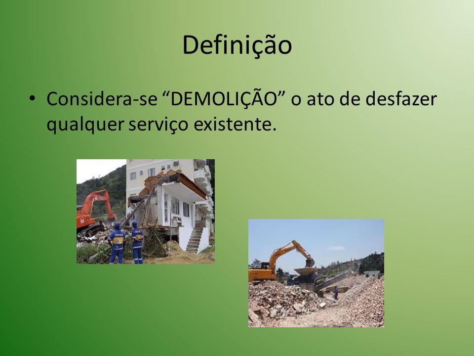 Definição Considera-se DEMOLIÇÃO o ato de desfazer qualquer serviço existente.