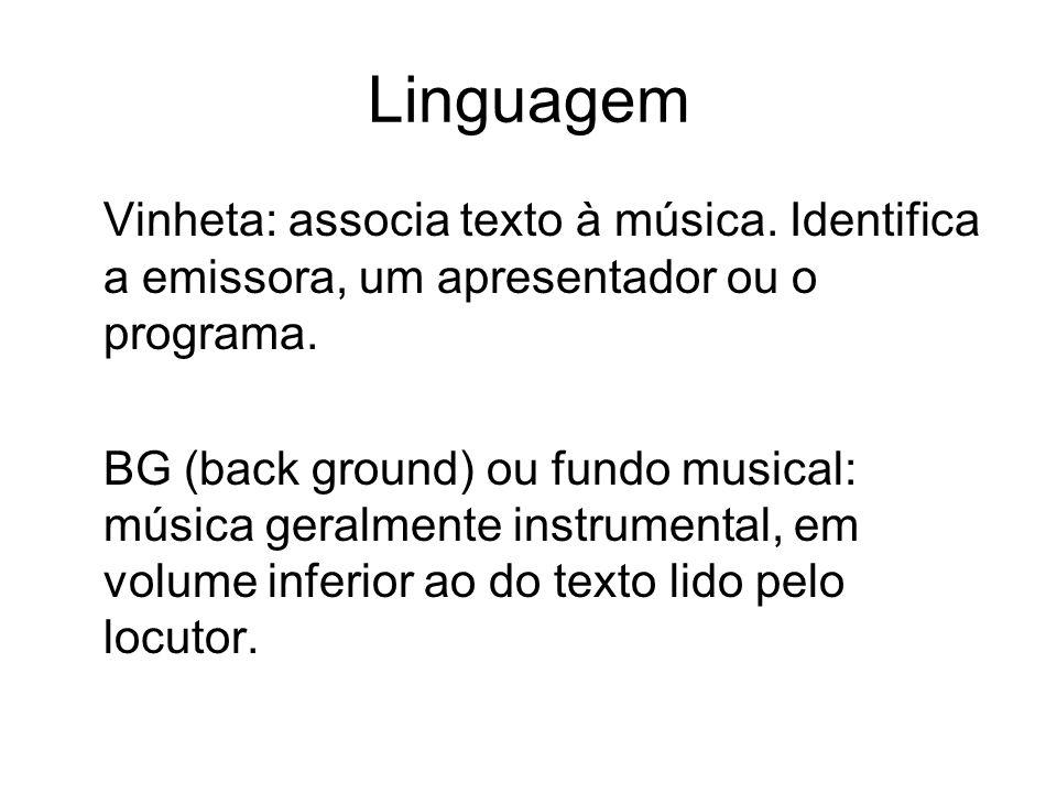Linguagem Vinheta: associa texto à música. Identifica a emissora, um apresentador ou o programa.