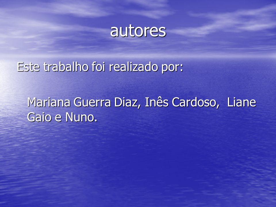 autores Este trabalho foi realizado por: Mariana Guerra Diaz, Inês Cardoso, Liane Gaio e Nuno.