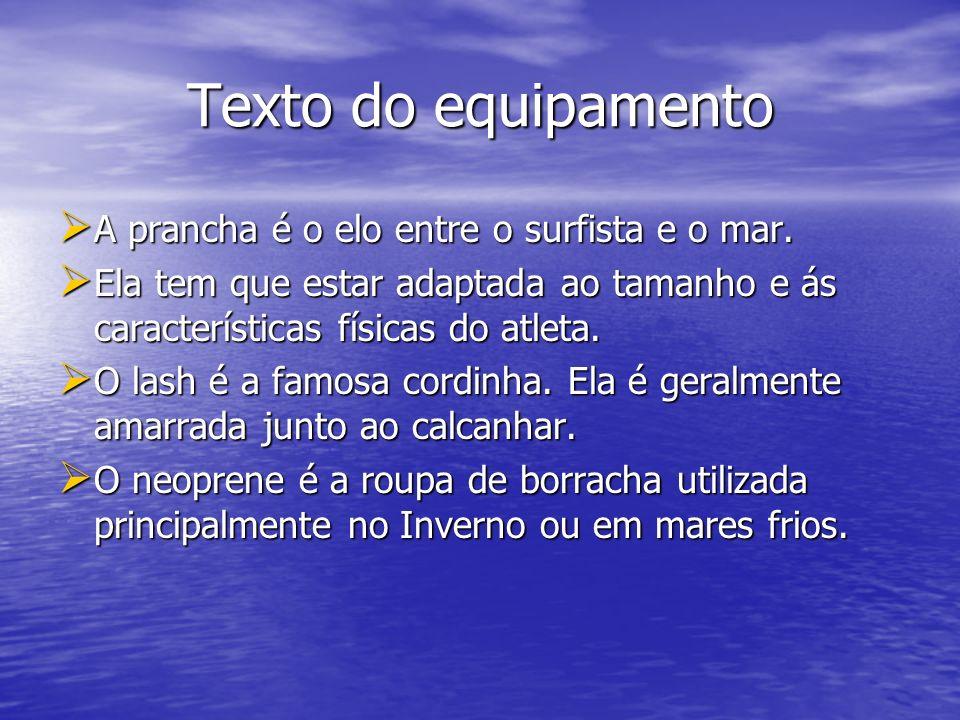 Texto do equipamento A prancha é o elo entre o surfista e o mar.