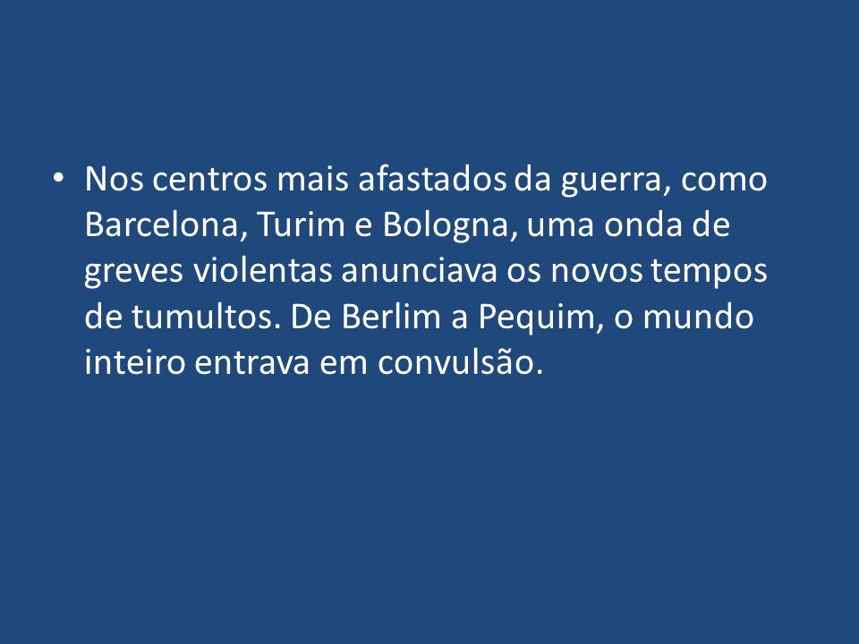 Nos centros mais afastados da guerra, como Barcelona, Turim e Bologna, uma onda de greves violentas anunciava os novos tempos de tumultos.