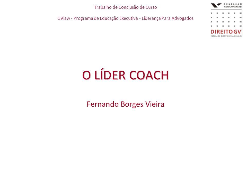 O LÍDER COACH Fernando Borges Vieira Trabalho de Conclusão de Curso
