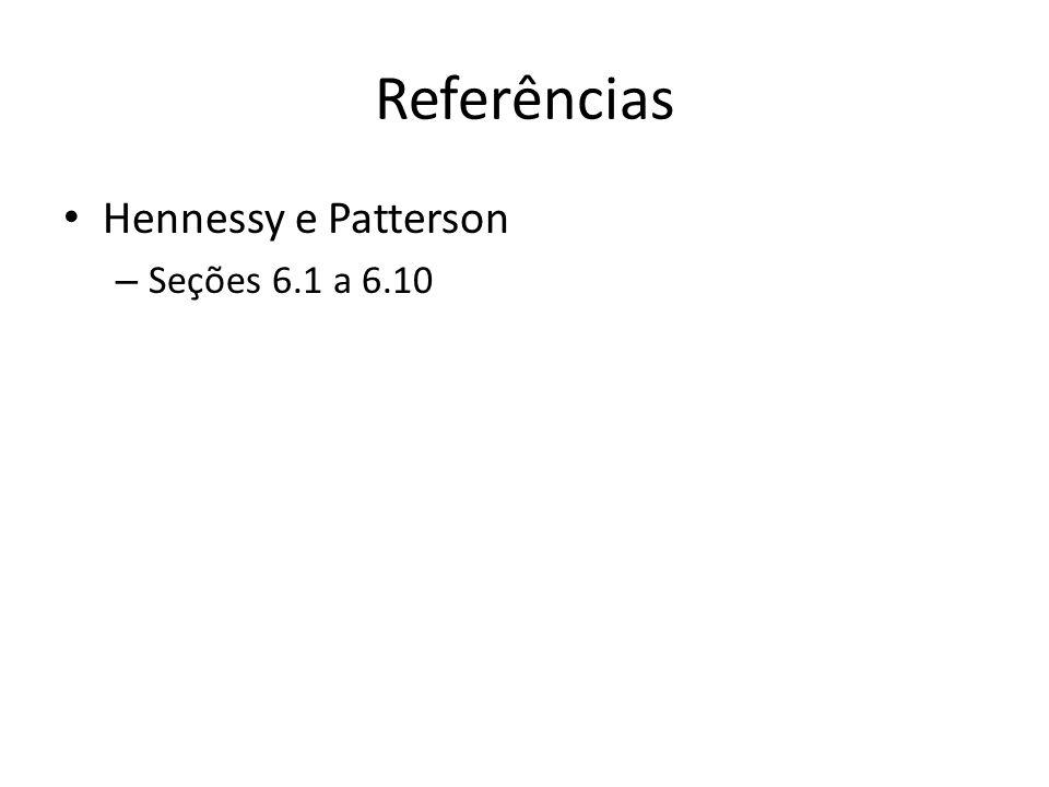 Referências Hennessy e Patterson Seções 6.1 a 6.10