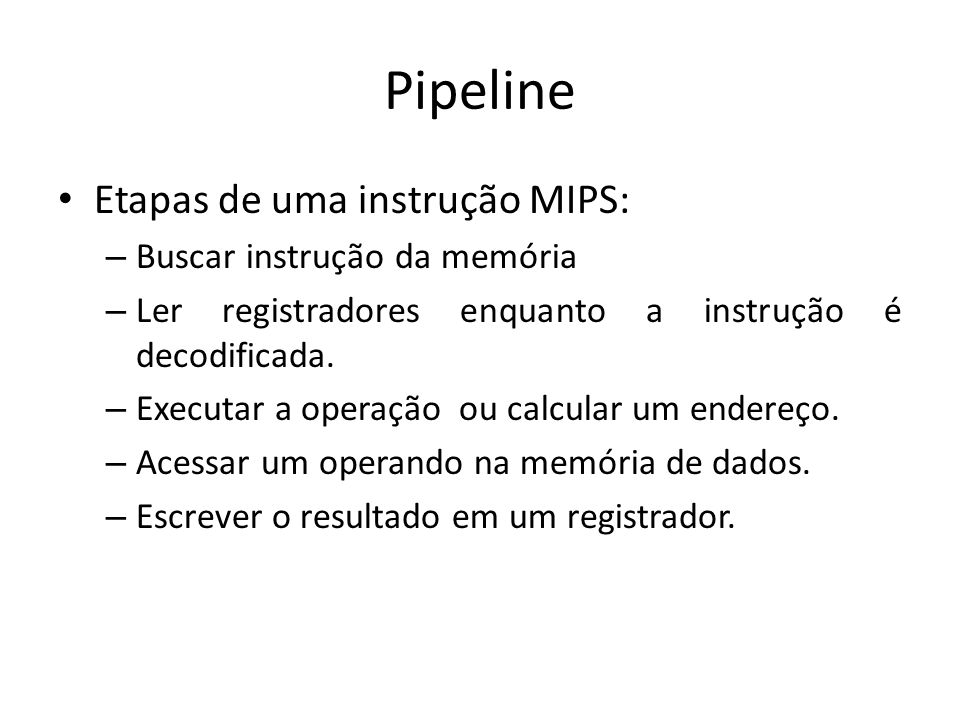 Pipeline Etapas de uma instrução MIPS: Buscar instrução da memória