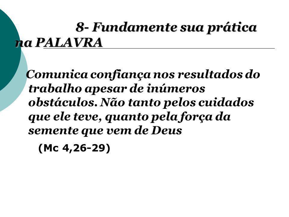 8- Fundamente sua prática na PALAVRA