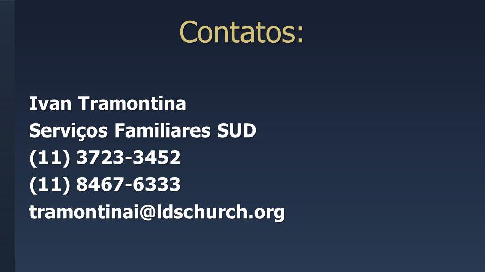 Contatos: Ivan Tramontina Serviços Familiares SUD (11) 3723-3452 (11) 8467-6333 tramontinai@ldschurch.org