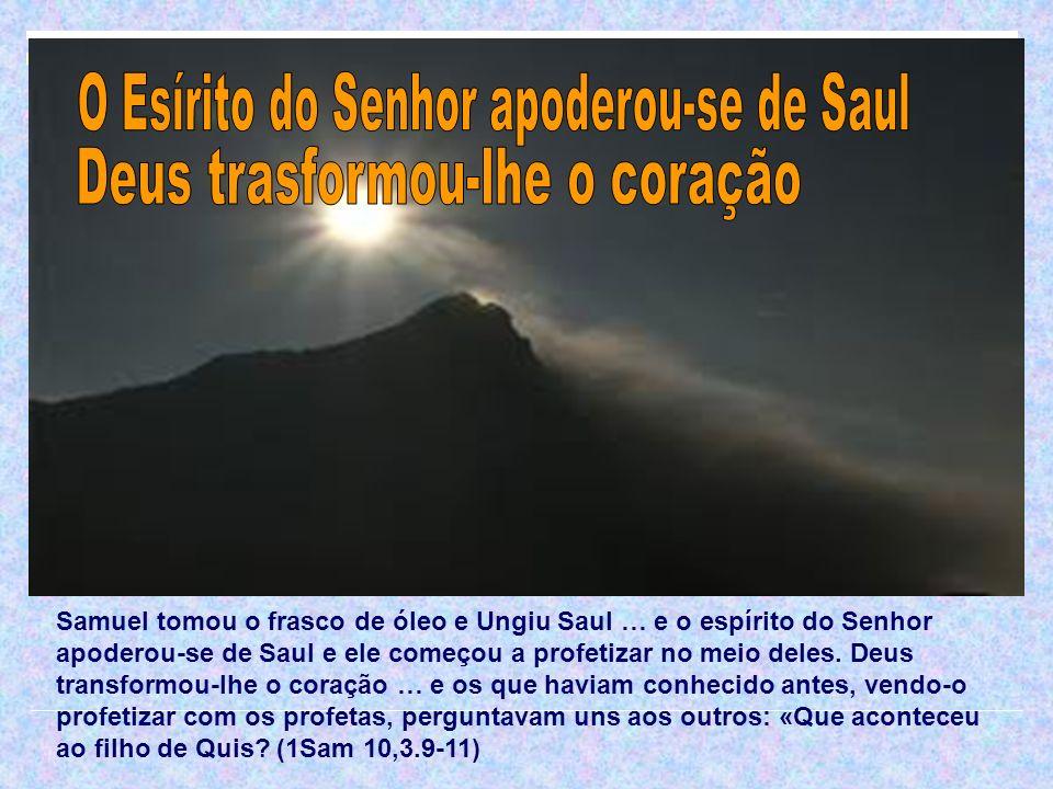 O Esírito do Senhor apoderou-se de Saul Deus trasformou-lhe o coração
