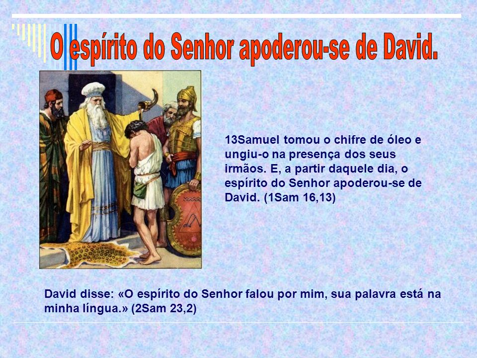 O espírito do Senhor apoderou-se de David.