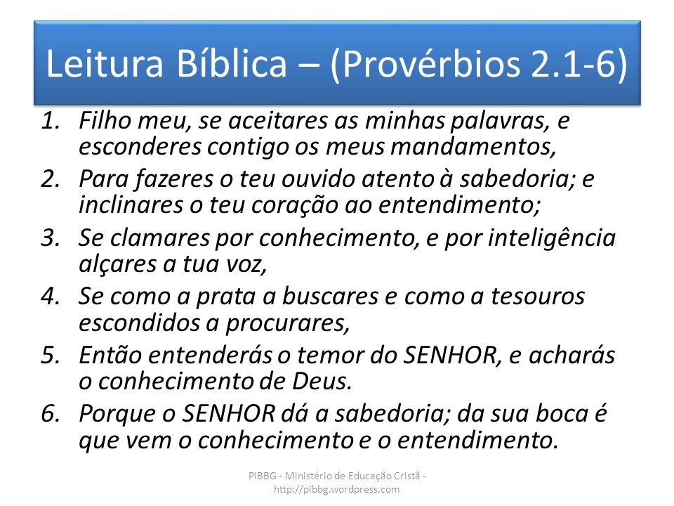 Leitura Bíblica – (Provérbios 2.1-6)