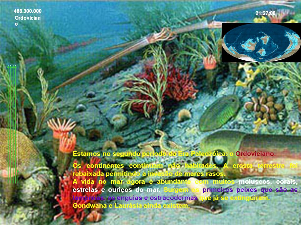 Estamos no segundo período da Era Paleozóica: o Ordoviciano.