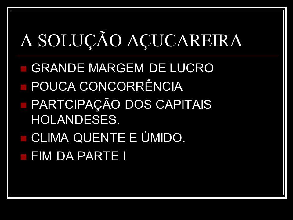 A SOLUÇÃO AÇUCAREIRA GRANDE MARGEM DE LUCRO POUCA CONCORRÊNCIA