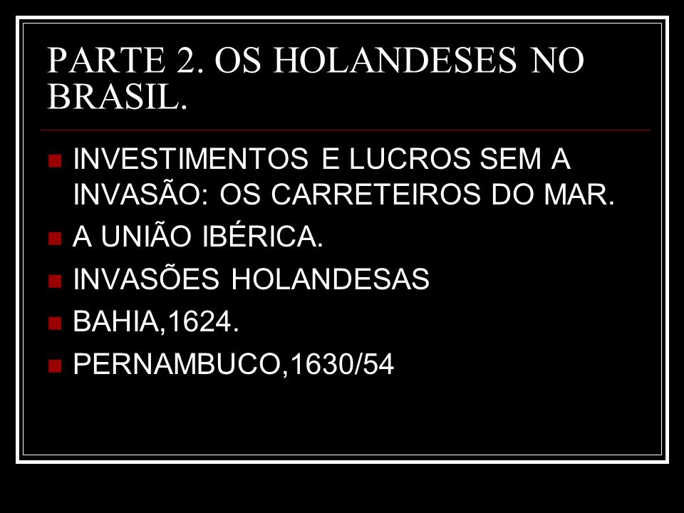 PARTE 2. OS HOLANDESES NO BRASIL.