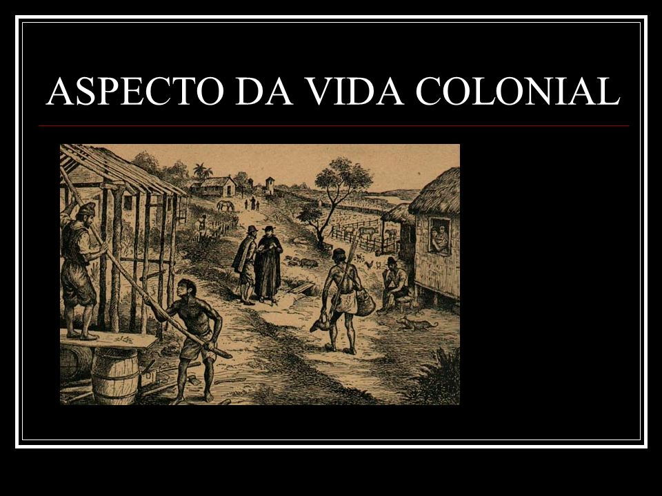 ASPECTO DA VIDA COLONIAL