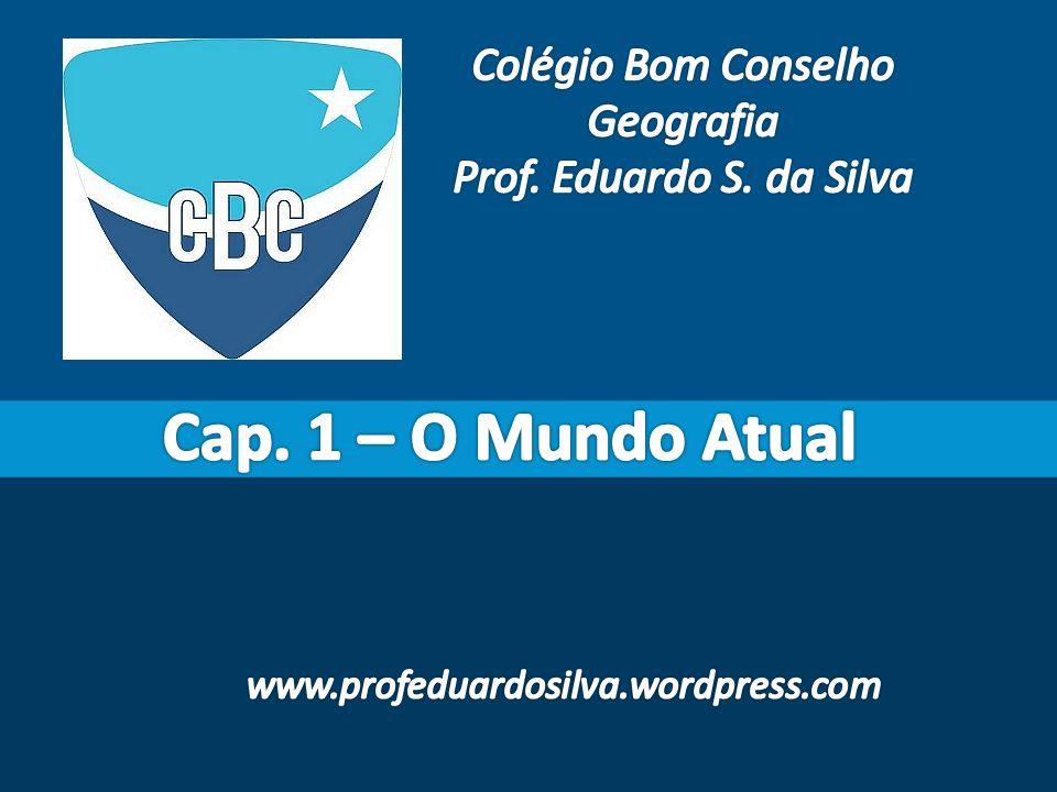 Cap. 1 – O Mundo Atual Colégio Bom Conselho Geografia