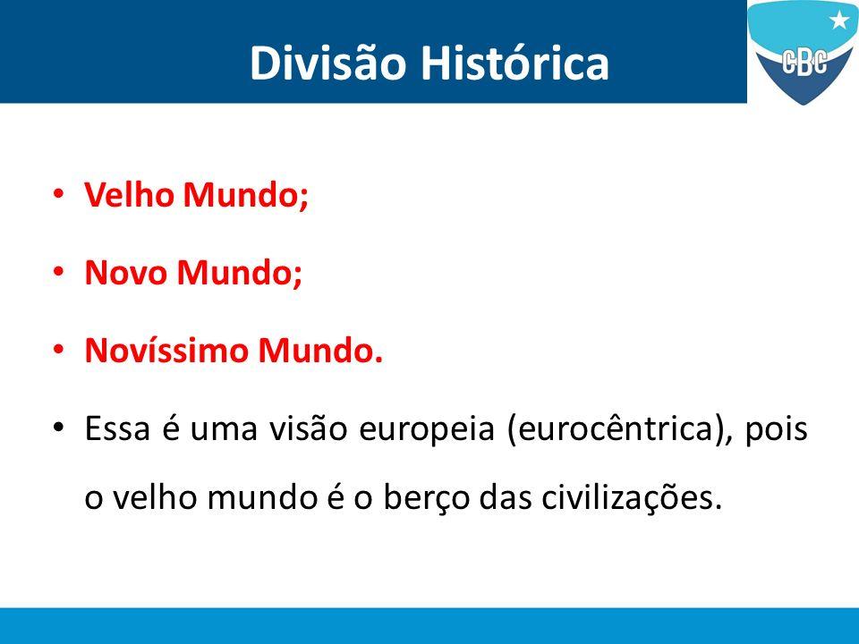 Divisão Histórica Velho Mundo; Novo Mundo; Novíssimo Mundo.