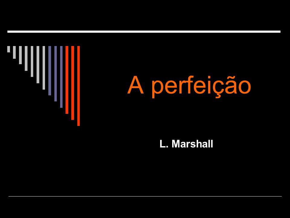 A perfeição L. Marshall