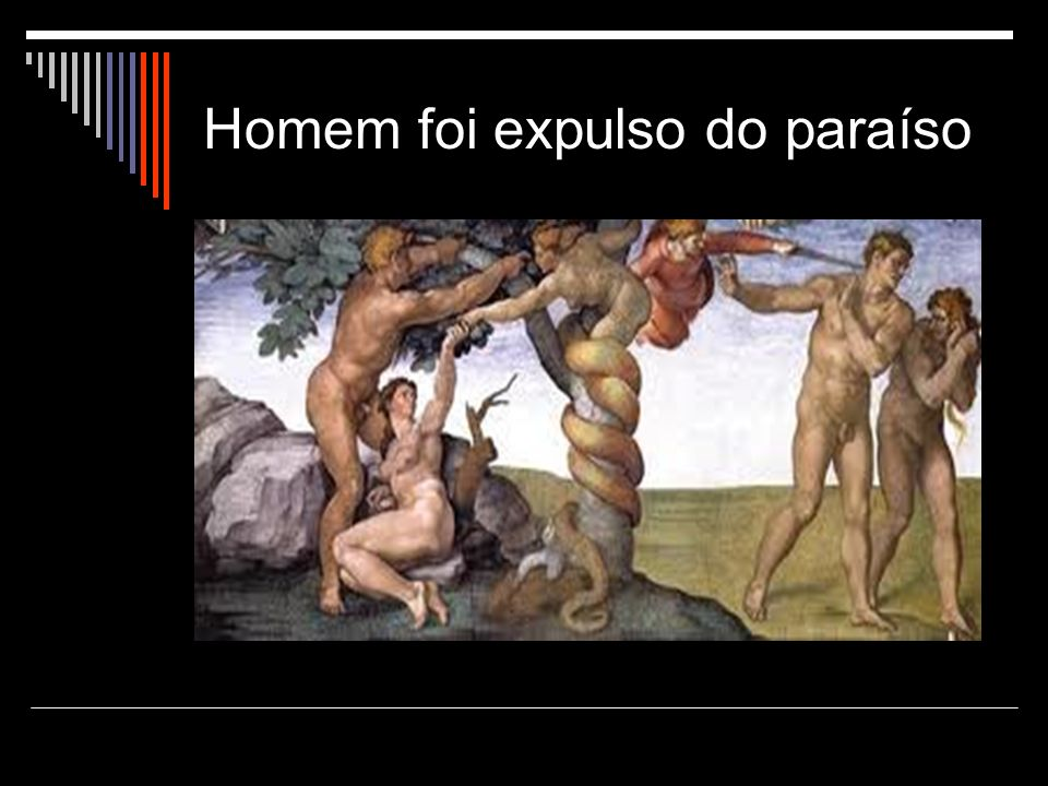 Homem foi expulso do paraíso