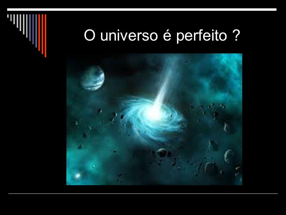 O universo é perfeito