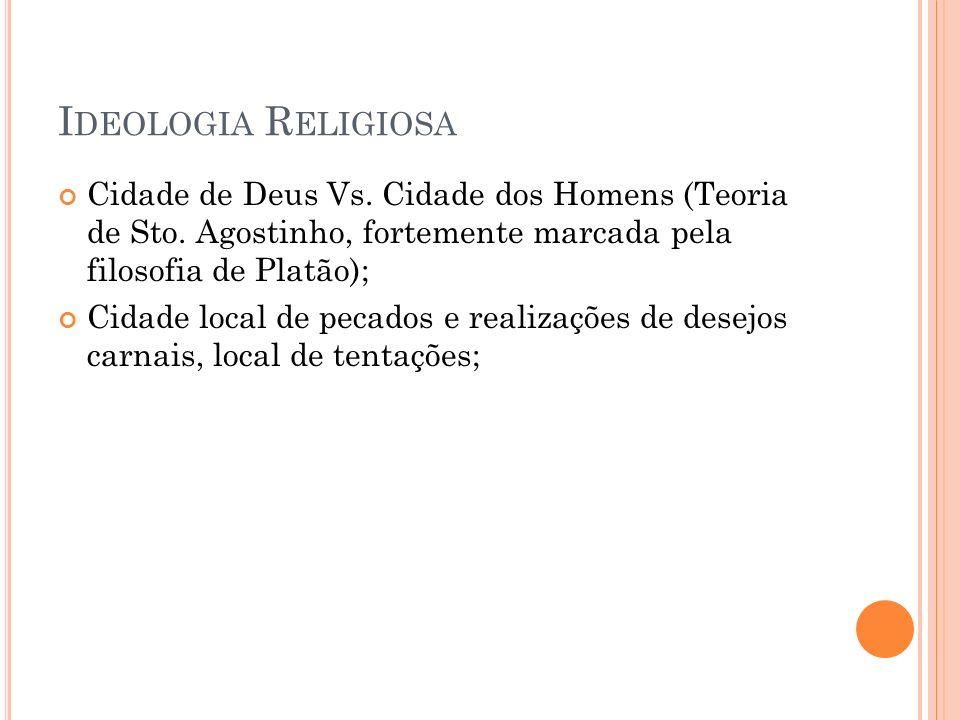 Ideologia Religiosa Cidade de Deus Vs. Cidade dos Homens (Teoria de Sto. Agostinho, fortemente marcada pela filosofia de Platão);