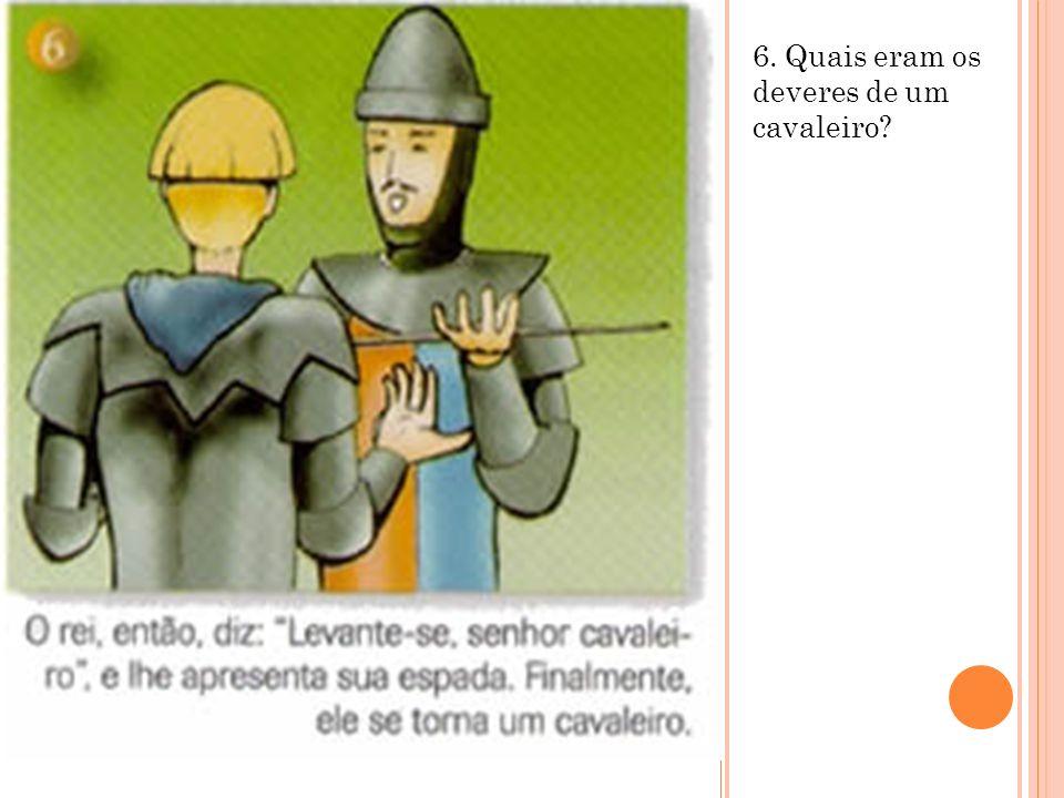 6. Quais eram os deveres de um cavaleiro