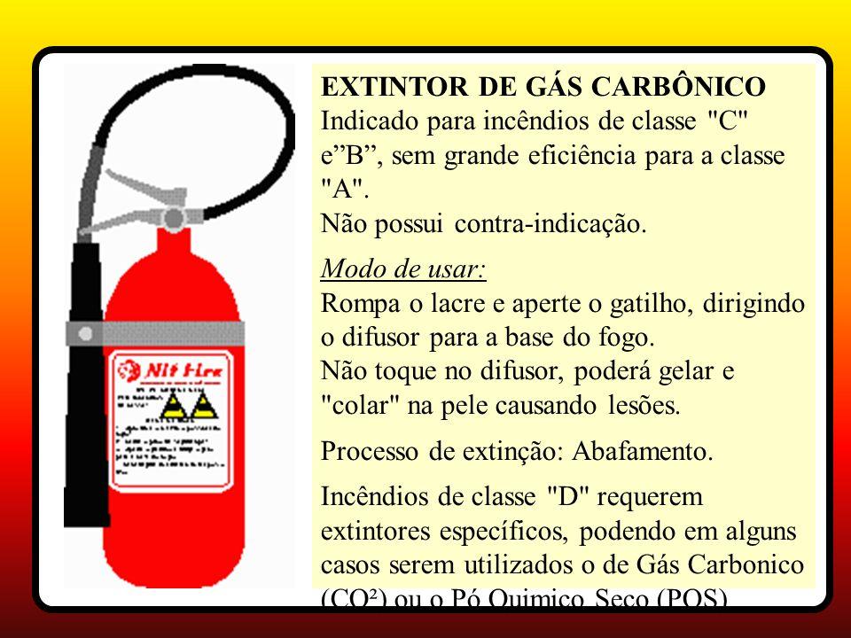 EXTINTOR DE GÁS CARBÔNICO Indicado para incêndios de classe C e B , sem grande eficiência para a classe A . Não possui contra-indicação.