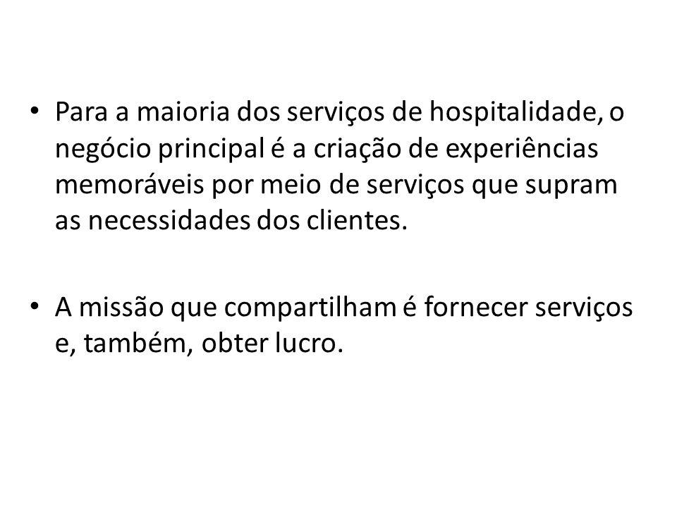 Para a maioria dos serviços de hospitalidade, o negócio principal é a criação de experiências memoráveis por meio de serviços que supram as necessidades dos clientes.