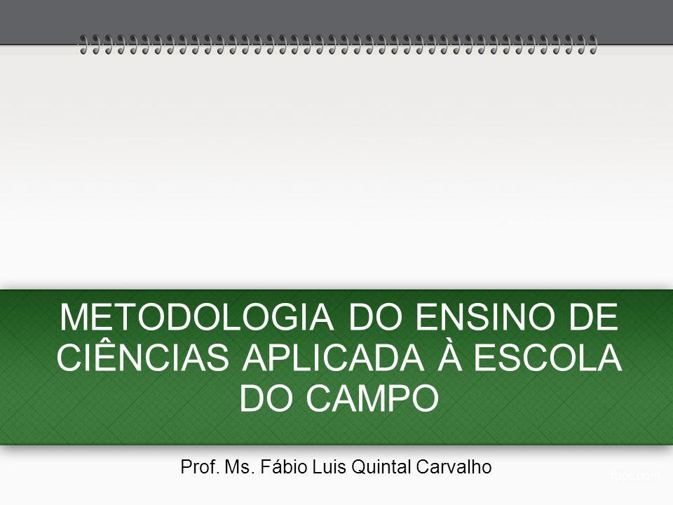 METODOLOGIA DO ENSINO DE CIÊNCIAS APLICADA À ESCOLA DO CAMPO
