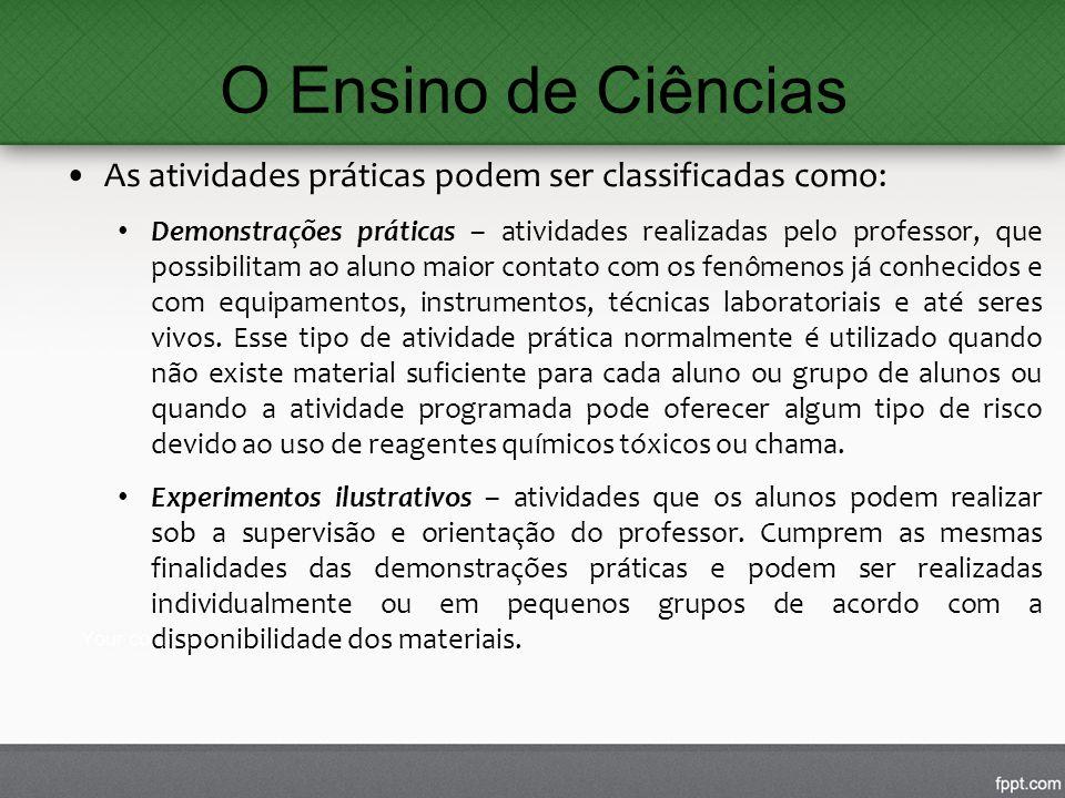 O Ensino de Ciências As atividades práticas podem ser classificadas como: