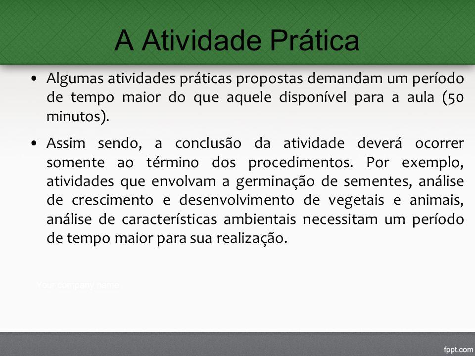 A Atividade Prática Algumas atividades práticas propostas demandam um período de tempo maior do que aquele disponível para a aula (50 minutos).
