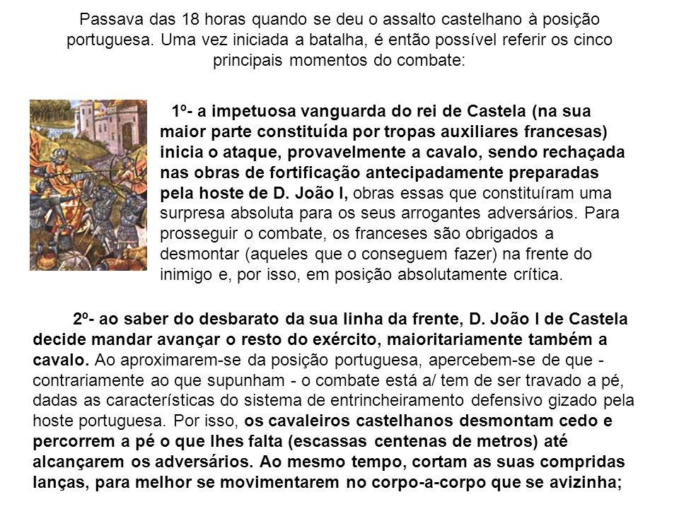 Passava das 18 horas quando se deu o assalto castelhano à posição portuguesa. Uma vez iniciada a batalha, é então possível referir os cinco principais momentos do combate: