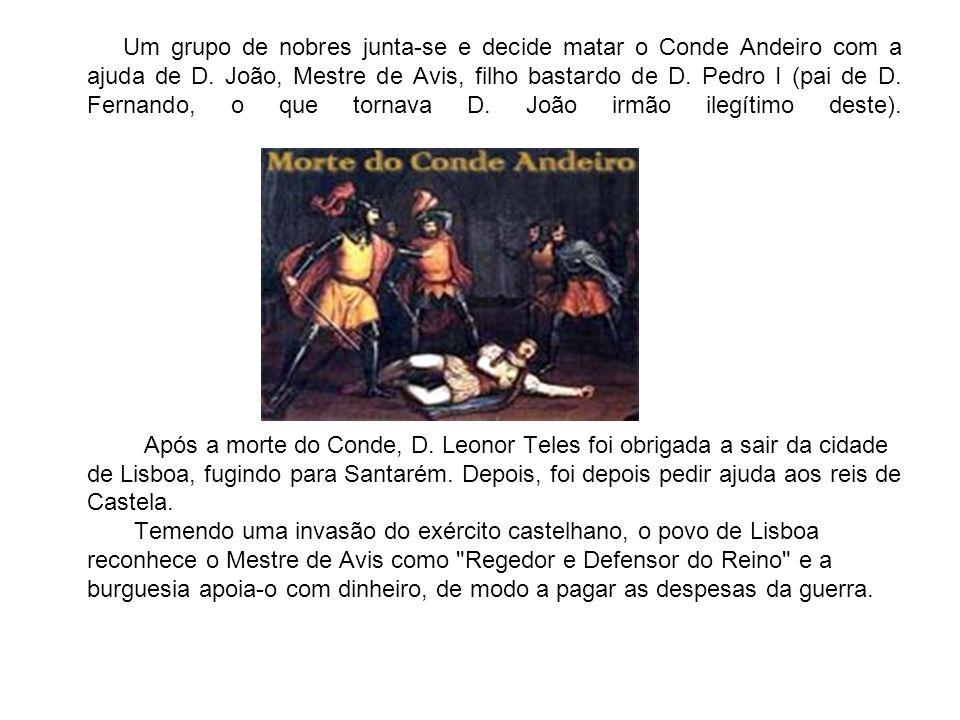 Um grupo de nobres junta-se e decide matar o Conde Andeiro com a ajuda de D. João, Mestre de Avis, filho bastardo de D. Pedro I (pai de D. Fernando, o que tornava D. João irmão ilegítimo deste).