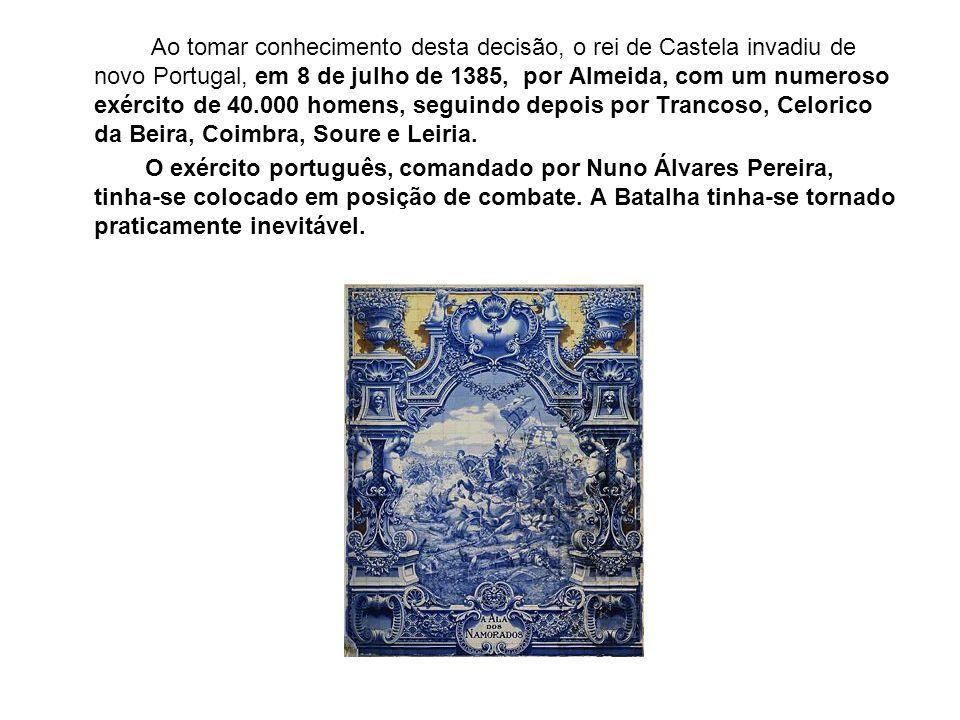Ao tomar conhecimento desta decisão, o rei de Castela invadiu de novo Portugal, em 8 de julho de 1385, por Almeida, com um numeroso exército de 40.000 homens, seguindo depois por Trancoso, Celorico da Beira, Coimbra, Soure e Leiria.