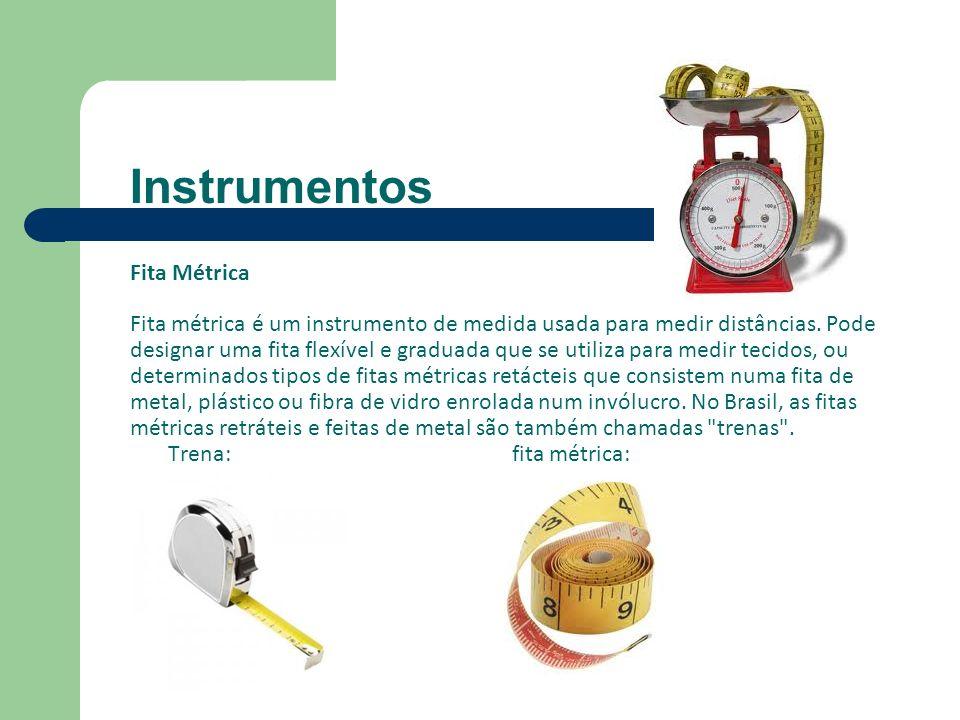 Instrumentos Fita Métrica Fita métrica é um instrumento de medida usada para medir distâncias.