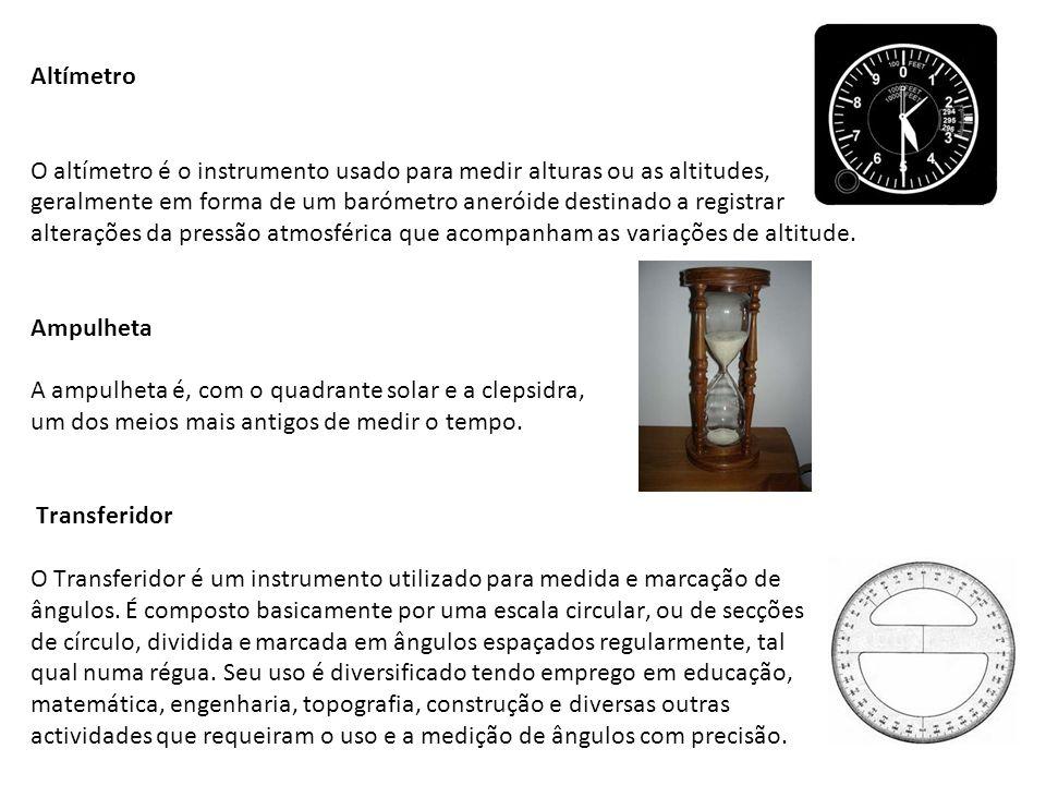 Altímetro O altímetro é o instrumento usado para medir alturas ou as altitudes, geralmente em forma de um barómetro aneróide destinado a registrar alterações da pressão atmosférica que acompanham as variações de altitude.
