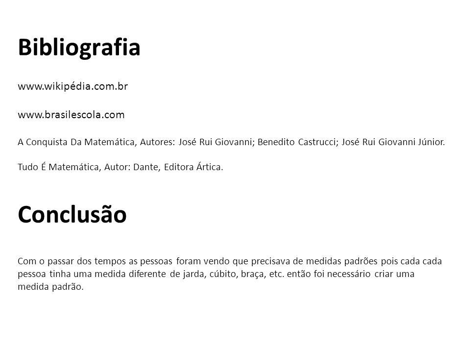 Bibliografia Conclusão www.wikipédia.com.br www.brasilescola.com