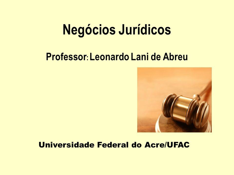 Negócios Jurídicos Professor: Leonardo Lani de Abreu
