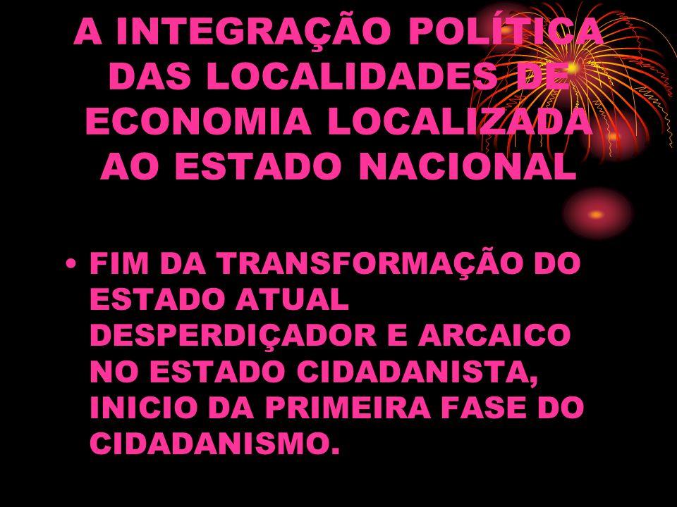 A INTEGRAÇÃO POLÍTICA DAS LOCALIDADES DE ECONOMIA LOCALIZADA AO ESTADO NACIONAL