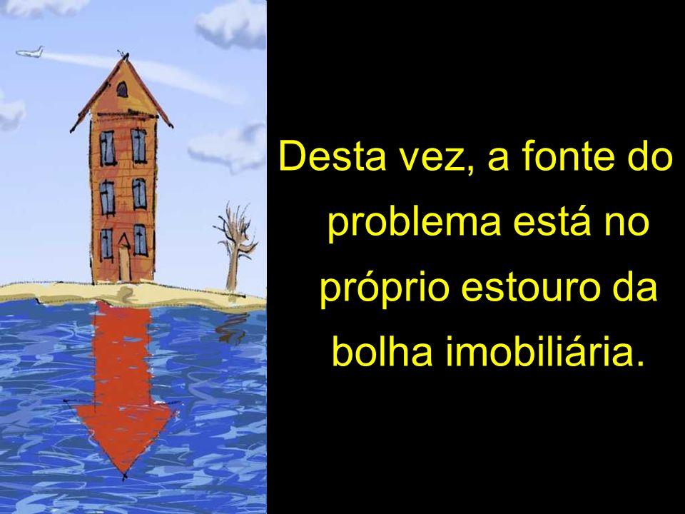Desta vez, a fonte do problema está no próprio estouro da bolha imobiliária.