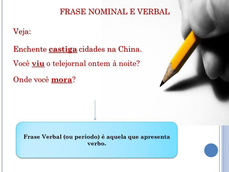 Frase Verbal (ou período) é aquela que apresenta verbo.