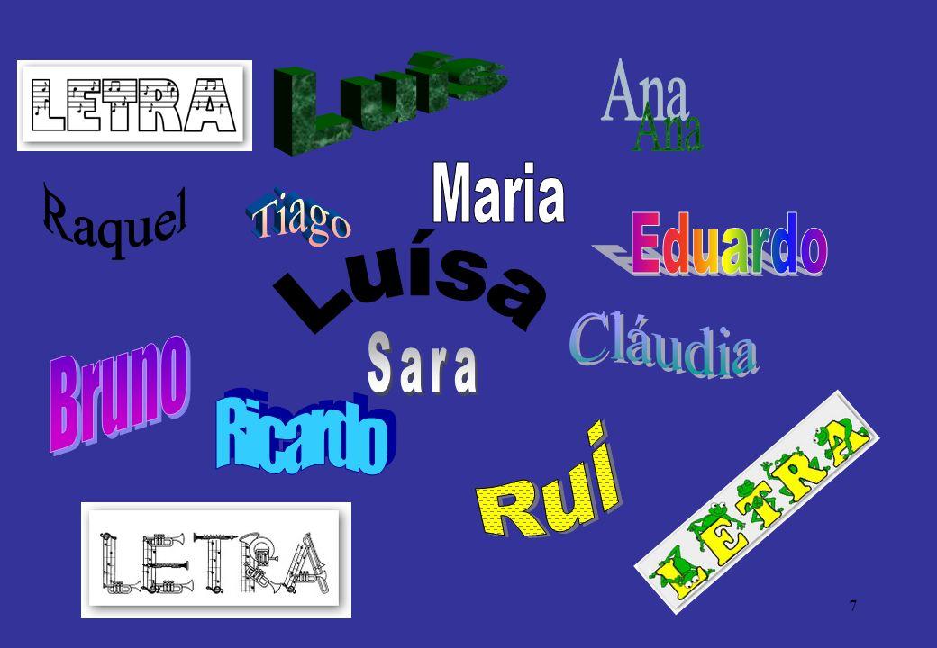 Luís Ana Maria Raquel Tiago Eduardo Luísa Cláudia Bruno Sara Ricardo