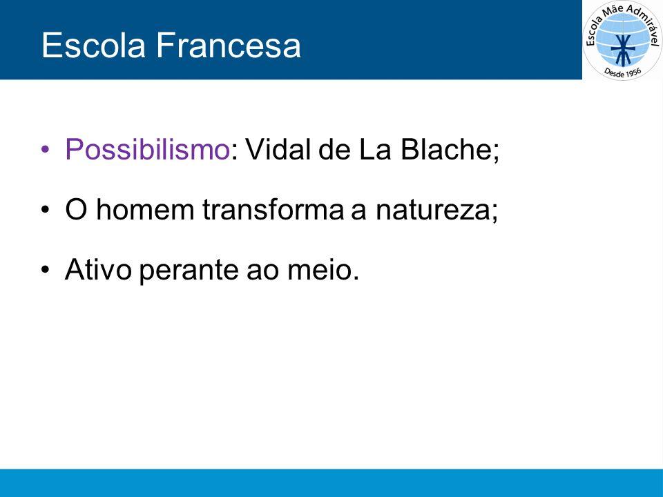 Escola Francesa Possibilismo: Vidal de La Blache;