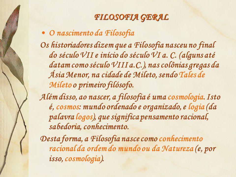 FILOSOFIA GERAL O nascimento da Filosofia.