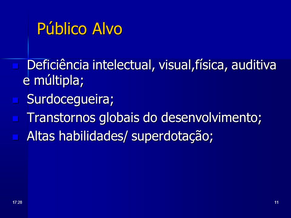 Público AlvoDeficiência intelectual, visual,física, auditiva e múltipla; Surdocegueira; Transtornos globais do desenvolvimento;